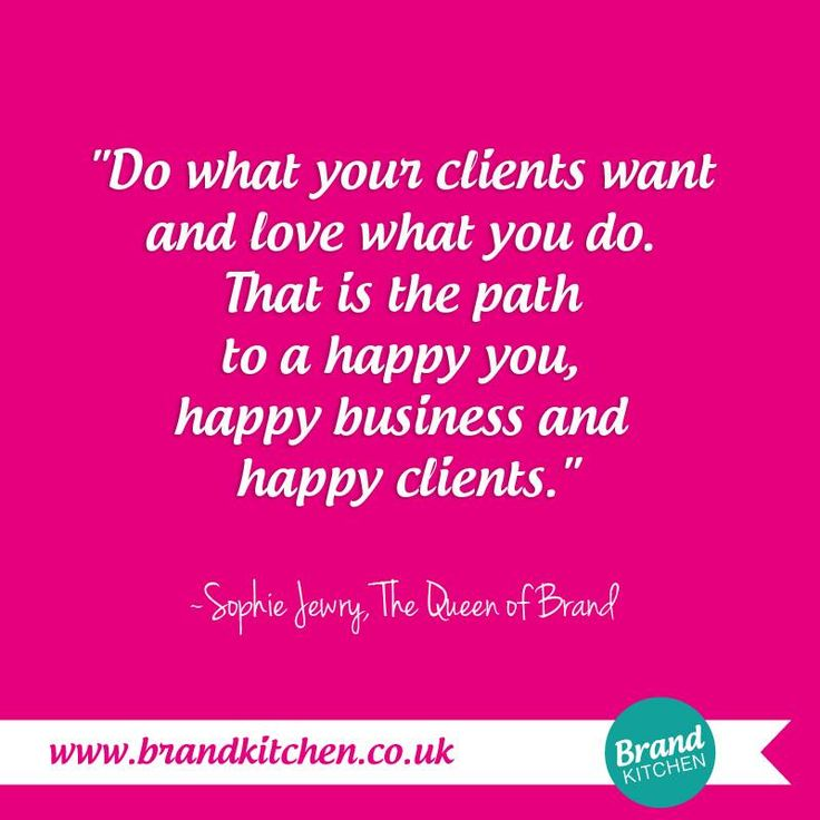 """""""Do what your clients want and love what you do. That is the path to a happy you, happy business and happy clients."""" ~Sophie Jewry, The Queen of Brand.... #clients #marketing #entrepreneur...P.S. Are you thinking about starting a #business of your own? Find out what you need to do.... Go to my website :)"""