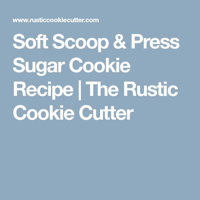 Soft Scoop & Press Sugar Cookie Recipe   The Rustic Cookie Cutter