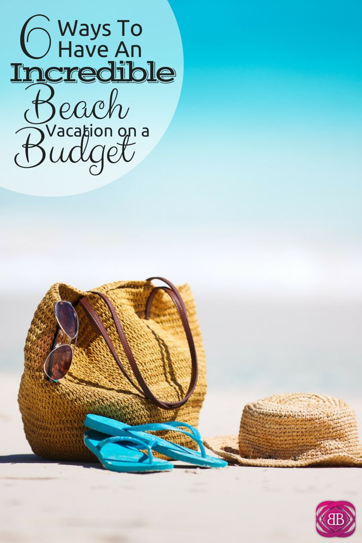 6 ways to have an incredible beach vacation budget for Beach vacations on a budget
