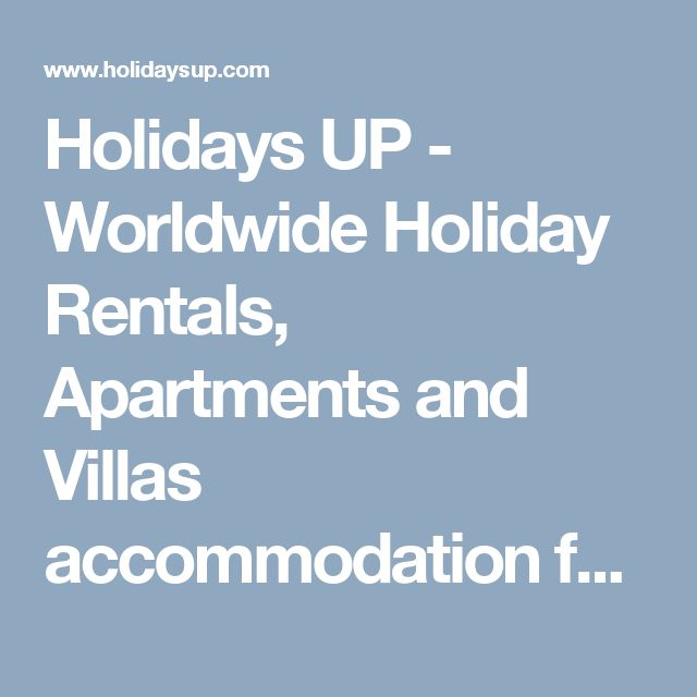 Holidays UP - Worldwide Holiday Rentals, Apartments and Villas accommodation for rent worldwide booking rentals