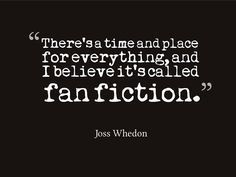 Image result for joss whedon fan fiction quote