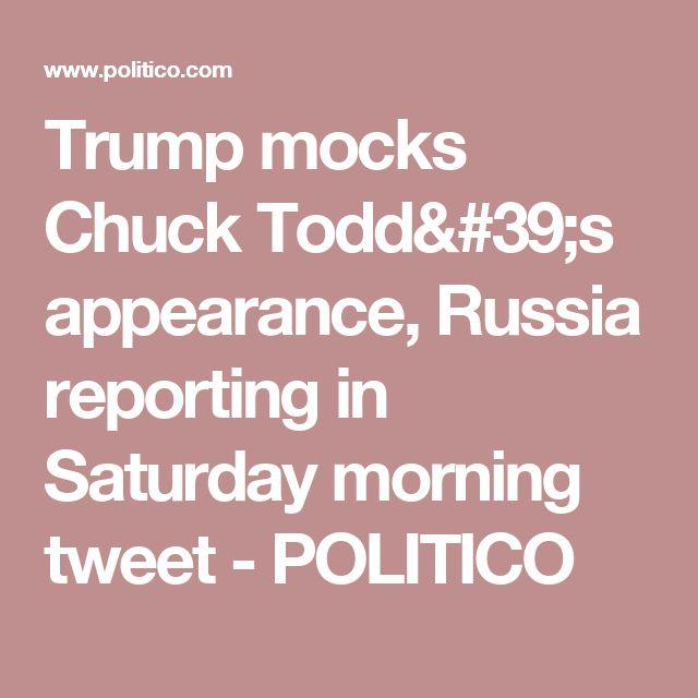 Trump mocks Chuck Todd's appearance, Russia reporting in Saturday morning tweet - POLITICO