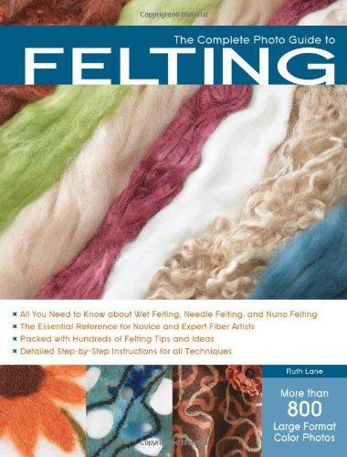 The Complete Photo Guide to Felting by Ruth Lane,http://www.amazon.com/dp/158923698X/ref=cm_sw_r_pi_dp_s7Jgsb1MD2RHZETV