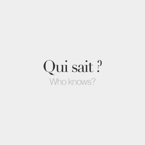 "bonjourfrenchwords: ""Qui sait ? 