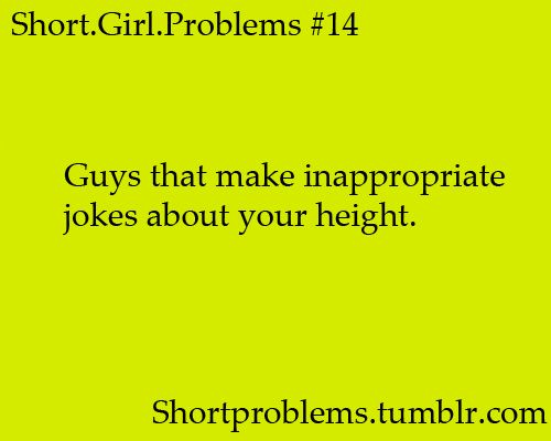 "Short girl problems. ""You wouldn't even have to get on your knees, you're so short"""