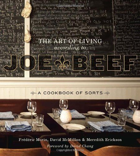 The Art of Living According to Joe Beef: A Cookbook of Sorts: http://www.amazon.com/The-Art-Living-According-Beef/dp/1607740141/?tag=greavidesto05-20