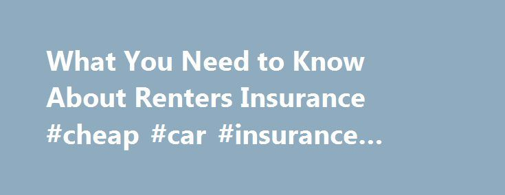 What You Need to Know About Renters Insurance #cheap #car #insurance #quotes http://insurance.remmont.com/what-you-need-to-know-about-renters-insurance-cheap-car-insurance-quotes/  #renter s insurance # What You Need to Know About Renters Insurance Renters insurance provides financial protection against the loss or destruction of your possessions when you rent a house or apartment. While your landlord may be sympathetic to a burglary you have experienced or a fire caused by your iron…