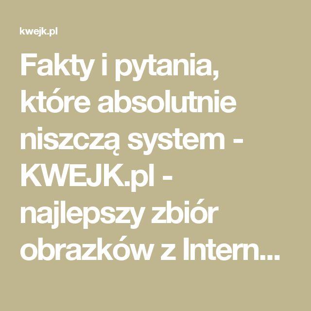 Fakty i pytania, które absolutnie niszczą system - KWEJK.pl - najlepszy zbiór obrazków z Internetu!