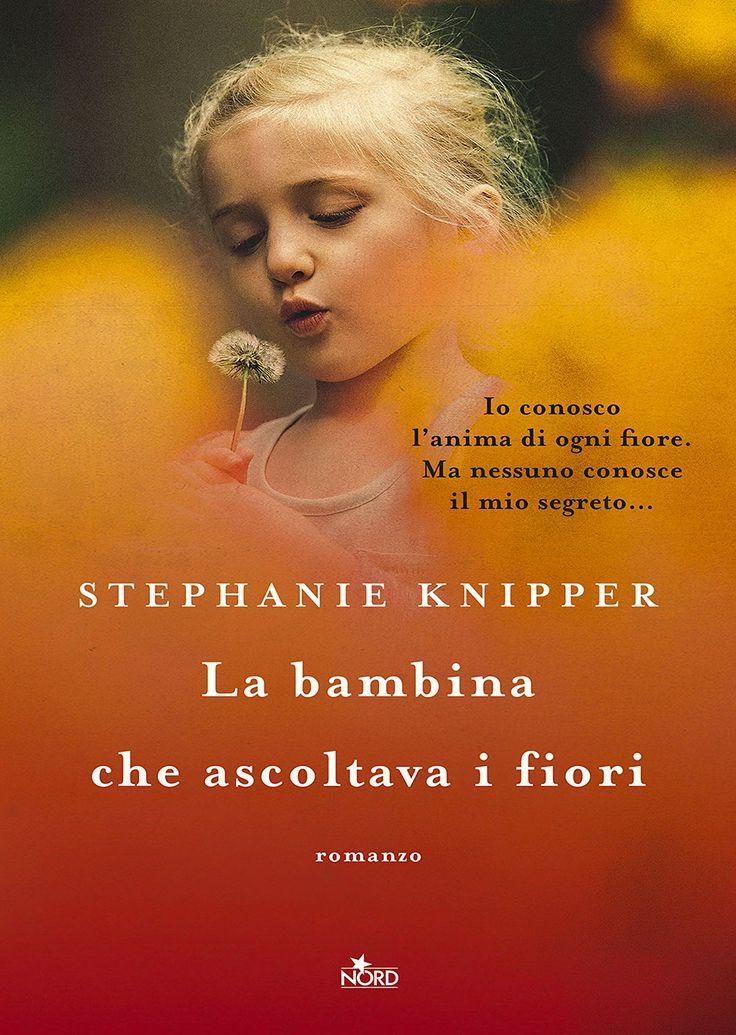 """08/06/2017 • Esce """"La bambina che ascoltava i fiori"""" di Stephanie Knipper edito da Nord"""