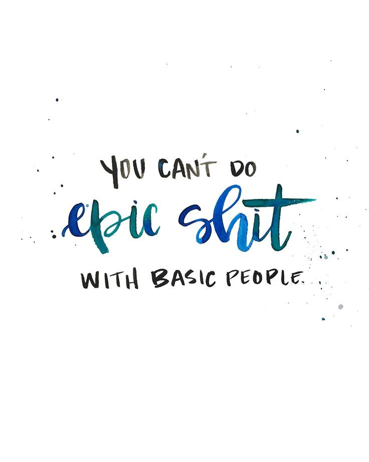 You can't do epic shit with basic people. // ©️️jenn gietzen of write on! design hand lettering