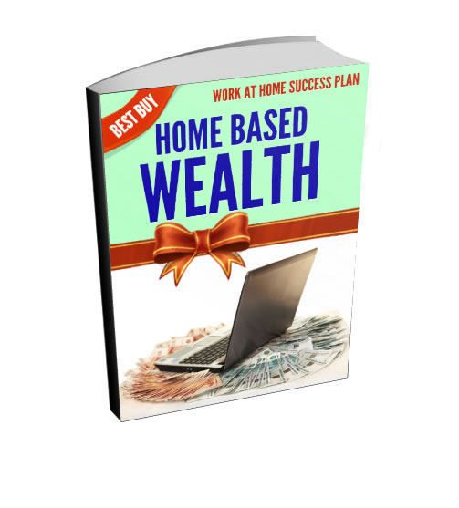 """""""Home Based Wealth - Work At Home Success Plan"""" Ebook    Find out how you can successfully Work From Home with these Proven Strategies to Maximizing Productivity!    -----------------------------------------------------------------------------    * Make more money and increase your productivity with these powerful (yet incredibly simple) time management and organizational strategies    * Find out how you can use your time more effectively so you maximize your income with less work involved…"""