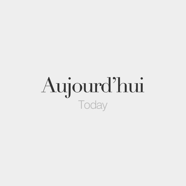 Aujourd'hui   Today   /o.ʒuʁ.d‿ɥi/  Follow French Words on Twitter for cute French quotes and facts about France. Click the link on our profile.