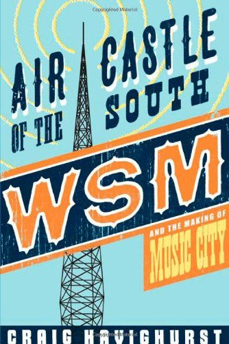 Air Castle of the South: WSM and the Making of Music City (Music in American Life) by Craig Havighurst http://www.amazon.com/dp/0252032578/ref=cm_sw_r_pi_dp_V1tmvb1MEH947