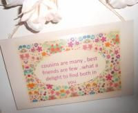 COUSINS DITSY FLORAL  Perfect lovely little something for any gift occasion  Size 260 mm x 160 mm aprox. All or plaques are gift wrapped as part of a free service to our customers; Taking the hassle out of shopping, and putting the love back into gifts buying. All plaques are finished with a natural twine and ready for wall hanging.  Disclaimer: As all our products are lovingly hand finished there may be slight variations between designs.  £7.99 shop now at www.katiedolittle.com