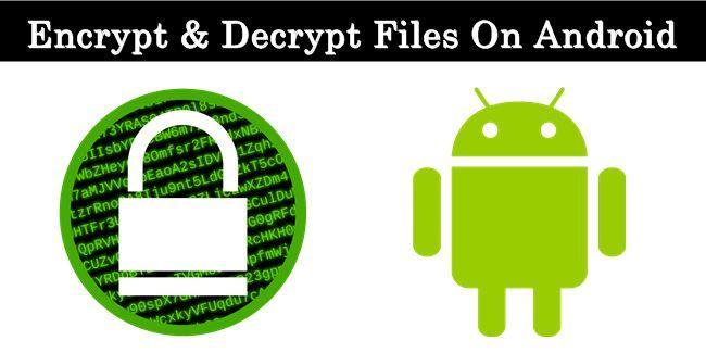 How To Encrypt & Decrypt Files On Androi