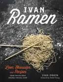 Ivan Ramen: Ivan Orkin became a celebrity with his handmade noodles--lines around the block, his own brand of instant ramen, a new branch in New York--and he tells his story and shares recipes in Ivan Ramen.