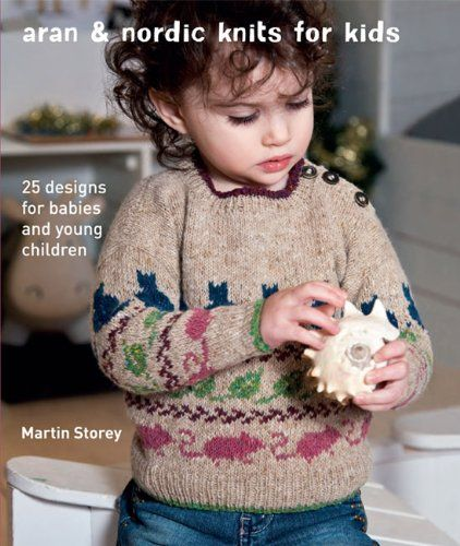 Aran & Nordic Knits for Kids by Martin Storey https://www.amazon.co.uk/dp/1907544615/ref=cm_sw_r_pi_dp_x_a4gGzb6H513BR