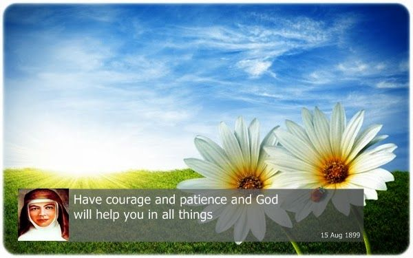 Have courage and patience and God will help you in all things
