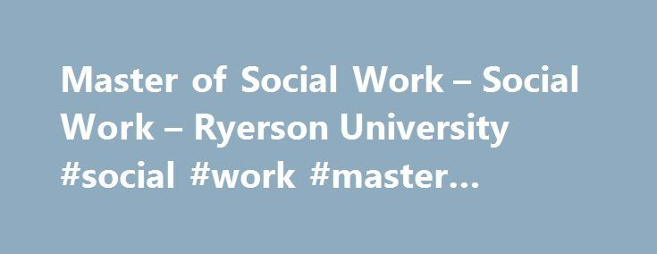 Master of Social Work – Social Work – Ryerson University #social #work #master #program http://south-sudan.nef2.com/master-of-social-work-social-work-ryerson-university-social-work-master-program/  # Master of Social Work (MSW) At Ryerson, we recognize that pursuing graduate studies is a significant financial investment. There are a number of funding packages — both internal and external — available to graduate students. We offer a number of funding opportunities to support you to pursue…