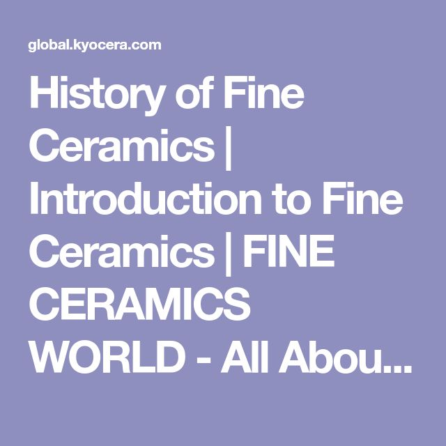 History of Fine Ceramics | Introduction to Fine Ceramics | FINE CERAMICS WORLD - All About Advanced Ceramics -