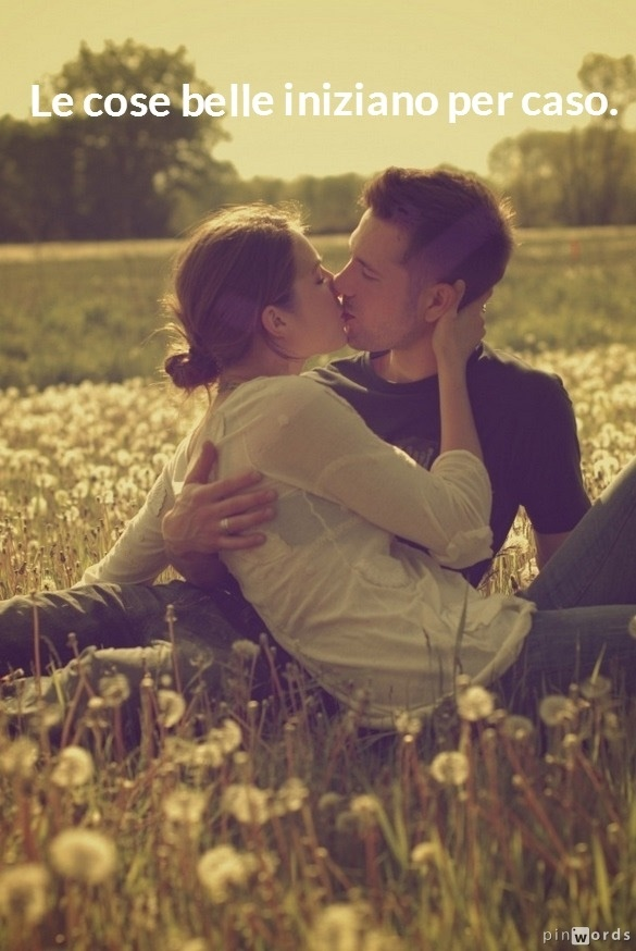Frasi d'amore - Le cose belle iniziano per caso.