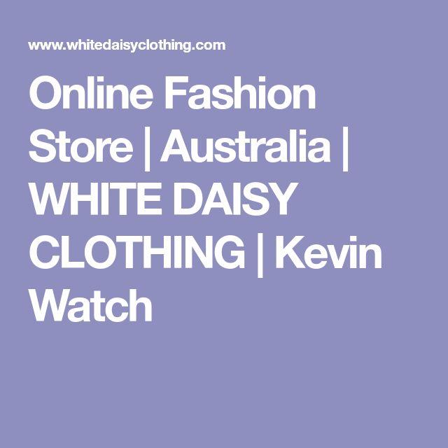 Online Fashion Store | Australia | WHITE DAISY CLOTHING | Kevin Watch