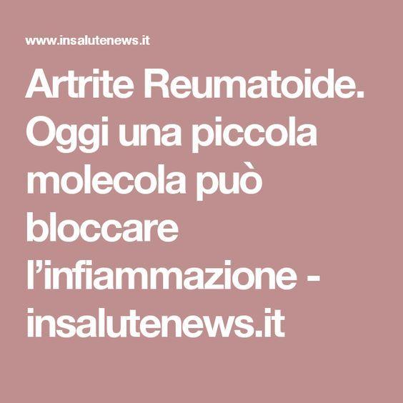 Artrite Reumatoide. Oggi una piccola molecola può bloccare l'infiammazione - insalutenews.it
