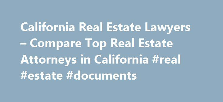 California Real Estate Lawyers – Compare Top Real Estate Attorneys in California #real #estate #documents http://real-estate.remmont.com/california-real-estate-lawyers-compare-top-real-estate-attorneys-in-california-real-estate-documents/  #california real estate # California Real Estate Lawyers Related Practice Areas Buying, selling, or renting property? Real estate refers to land, as well as anything permanently attached to the land, such as buildings and other structures, and covers more…