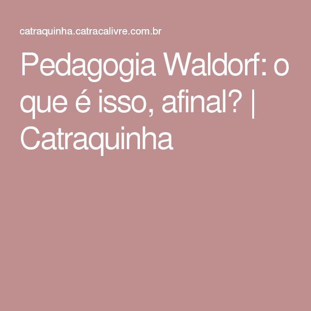 Pedagogia Waldorf: o que é isso, afinal? | Catraquinha
