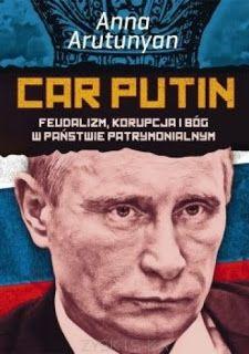Car Putin : feudalizm, korupcja i Bóg w państwie patrymonialnym / Anna Arutunyan ; przeł. Jacek Lang. -- Poznań :  Zysk i S-ka Wydawnictwo,  cop. 2013.