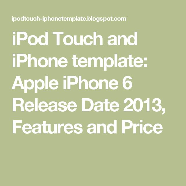 iPod Touch and iPhone template: Apple iPhone 6 Release Date 2013, Features and Price
