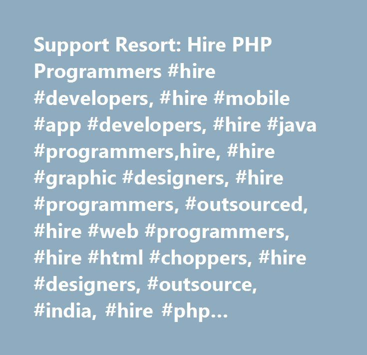 Support Resort: Hire PHP Programmers #hire #developers, #hire #mobile #app #developers, #hire #java #programmers,hire, #hire #graphic #designers, #hire #programmers, #outsourced, #hire #web #programmers, #hire #html #choppers, #hire #designers, #outsource, #india, #hire #php #programmers,philippines,india, #outsourcing, #hire #xhtml #choppers, #hire #web #designers, #hire #ios #developers, #hire #virtual #assistants, #hire, #net #programmers, #hire #net #programmers, #it, #hire #android…