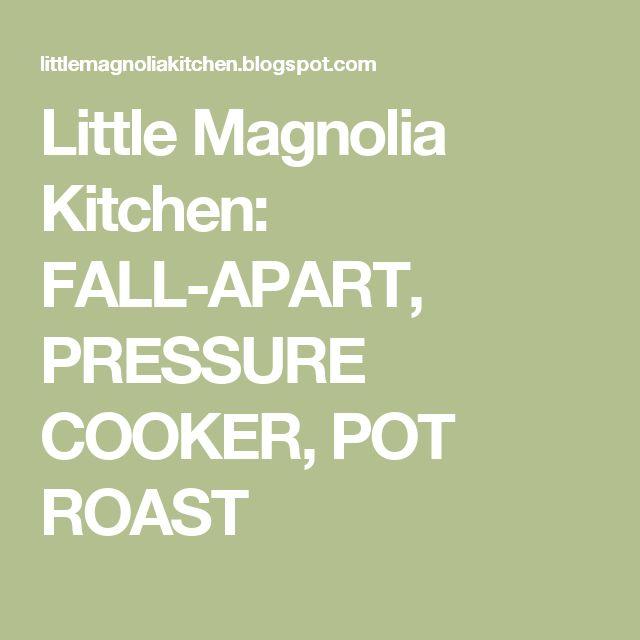 Little Magnolia Kitchen: FALL-APART, PRESSURE COOKER, POT ROAST