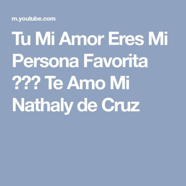 Tu Mi Amor Eres Mi Persona Favorita 😍❤💏    Te Amo Mi Nathaly de Cruz Mi Amor 😍❤💏💘