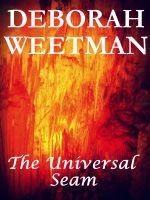 The Universal Seam, an ebook by Deborah Weetman at Smashwords