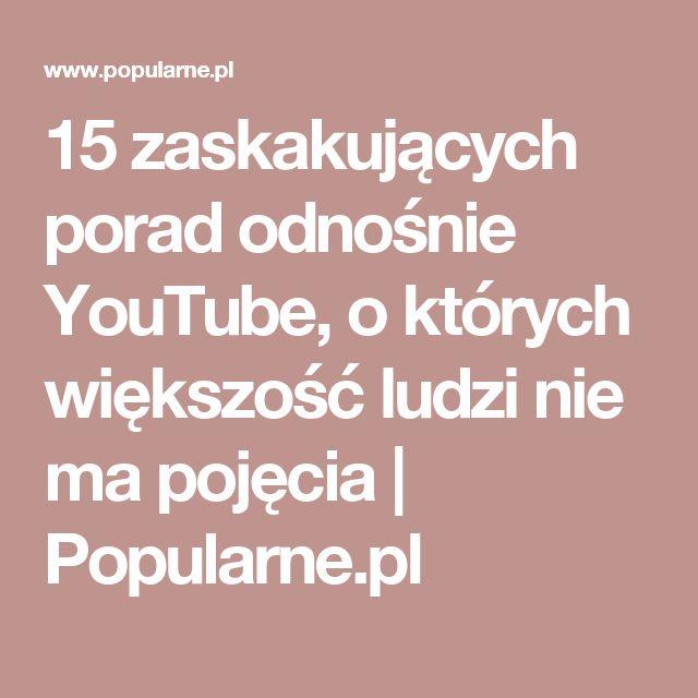 15 zaskakujących porad odnośnie YouTube, o których większość ludzi nie ma pojęcia | Popularne.pl