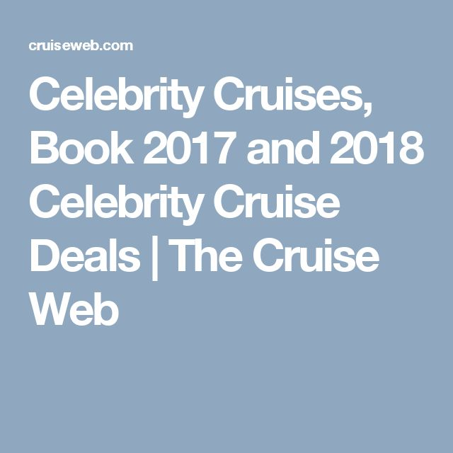 Celebrity Cruises, Book 2017 and 2018 Celebrity Cruise Deals | The Cruise Web