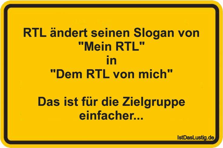 """RTL ändert seinen Slogan von """"Mein RTL"""" in """"Dem RTL von mich""""  Das ist für die Zielgruppe einfacher... ... gefunden auf https://www.istdaslustig.de/spruch/2168 #lustig #sprüche #fun #spass"""