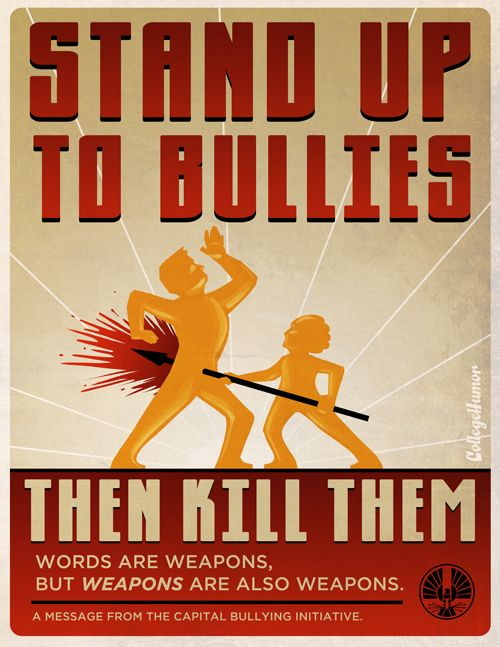 Stand up to bullies, then kill them! Word are weapons, but weapons are also weapons! Hahah funny