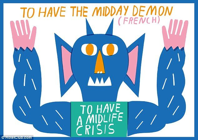 To have a mid-day demon in France means that you are currently undergoing a midlife crisis