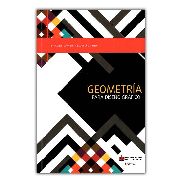 Geometría para diseño grafico – Carlos Javier Rojas Álvarez  – Universidad del Norte  www.librosyeditores.com Editores y distribuidores.