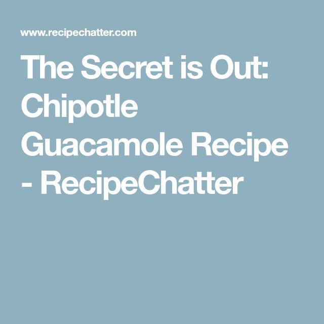 The Secret is Out: Chipotle Guacamole Recipe - RecipeChatter