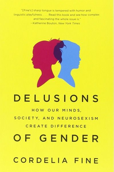 'Delusions of Gender: How Our Minds, Society, and Neurosexism Create Difference' by Cordelia Fine | 33 Books That Every Badass Woman Should Read | Bustle