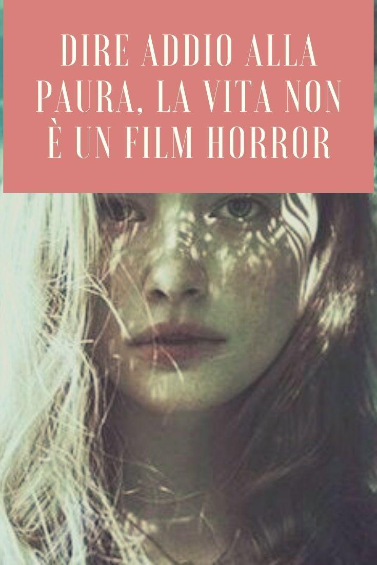 Dire Addio Alla Paura La Vita Non E Un Film Horror La Mente E Meravigliosa Film Film Horror Paura