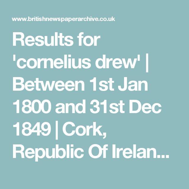 Results for 'cornelius drew' | Between 1st Jan 1800 and 31st Dec 1849 | Cork, Republic Of Ireland | Location | British Newspaper Archive