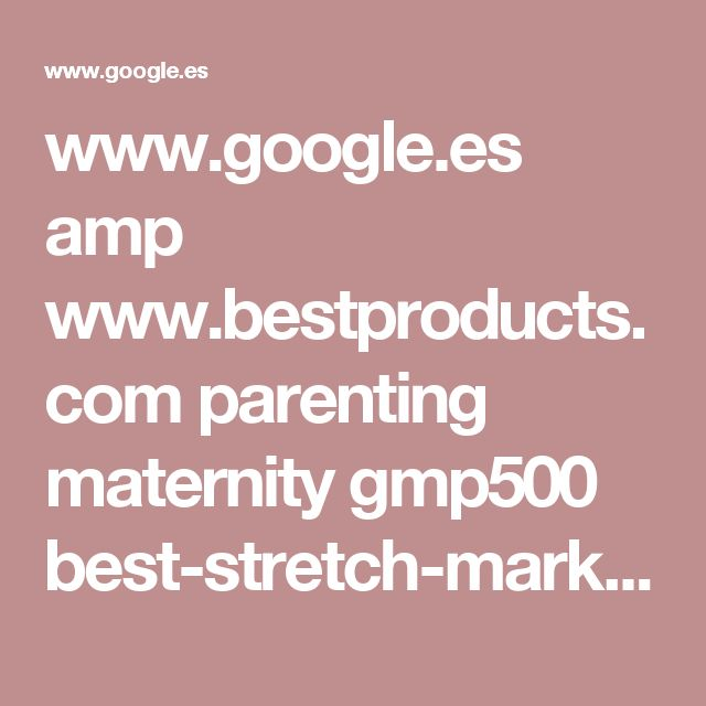 www.google.es amp www.bestproducts.com parenting maternity gmp500 best-stretch-mark-removal-cream