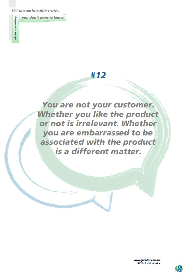 No 12 You are not your customer...