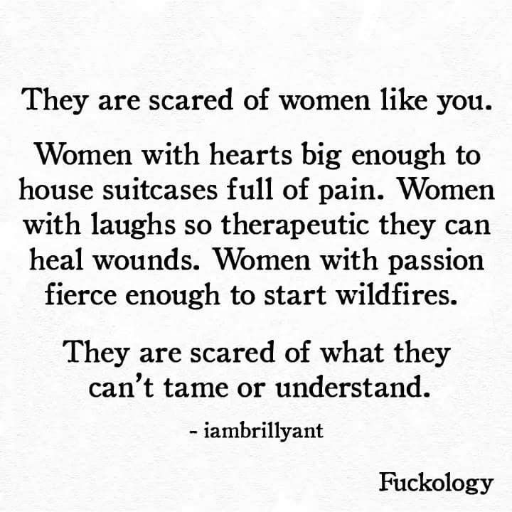 they are scared of what they can't tame or understand.
