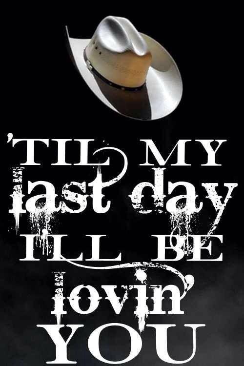 """Til My Last Day""- Justin Moore ♥."