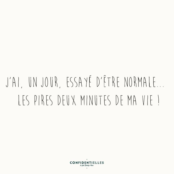 Mot excentrique - Confidentielles - I once tried to be normal ... the worst two minutes of my life!